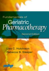 Fundamentals of Geriatric Pharmacotherapy: Edition 2