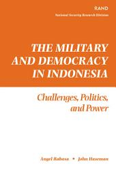 The Military and Democracy in Indonesia: Challenges, Politics, and Power