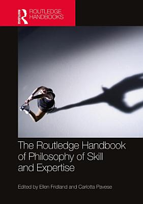 The Routledge Handbook of Philosophy of Skill and Expertise