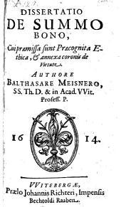 Dissertatio de summo bono, cui praemissa sunt praecognita ethica et annexa coronis de virtute. - Witebergae, Richterus 1614