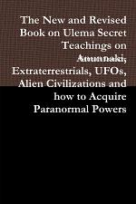The New and Revised Book on Ulema Secret Teachings on Anunnaki, Extraterrestrials, UFOs, Alien Civilizations and how to Acquire Paranormal Powers