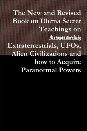 The New and Revised Book on Ulema Secret Teachings on Anunnaki  Extraterrestrials  UFOs  Alien Civilizations and how to Acquire Paranormal Powers