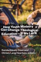 How Youth Ministry Can Change Theological Education    If We Let It PDF