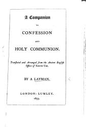 A Companion to Confession and Holy Communion. Translated and arranged from the ancient English Offices of Sarum Use. By a Layman [i.e. John David Chambers].