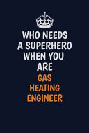 Who Needs a Superhero When You Are Gas Heating Engineer
