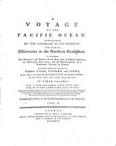 A Voyage to the Pacific Ocean: Undertaken, by the Command of His Majesty, for Making Discoveries in the Northern Hemisphere, to Determine the Position and Extent of the West Side of North America, Its Distance from Asia, and the Practicability of a Northern Passage to Europe : Performed Under the Direction of Captains Cook, Clerke, and Gore, in His Majesty's Ships the Resolution and Discovery, in the Years 1776, 1777, 1778, 1779, and 1780, Volume 2