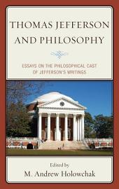 Thomas Jefferson and Philosophy: Essays on the Philosophical Cast of Jefferson's Writings
