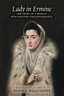 Lady in Ermine  The Story of a Woman Who Painted the Renaissance  a Biographical Novel PDF