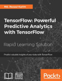 TensorFlow: Powerful Predictive Analytics with TensorFlow