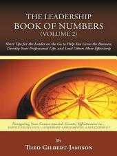 The Leadership Book of Numbers: Short Tips for the Leader on the Go to Help You Grow the Business, Develop Your Professional Life, and Lead Others More Effectively, Volume 2
