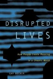 Disrupted Lives: How People Create Meaning in a Chaotic World