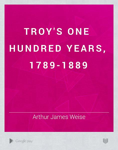 Download Troy s One Hundred Years  1789 1889 Book