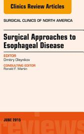 Surgical Approaches to Esophageal Disease, An Issue of Surgical Clinics,