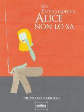 Ma tutto questo Alice non lo sa