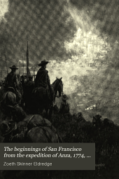 The Beginnings of San Francisco: From the Expedition of Anza, 1774, to the City Charter of April 15, 1850 : with Biographical and Other Notes, Volume 1