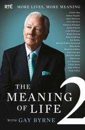 The Meaning of Life 2 – More Lives, More Meaning with Gay Byrne: 20 Famous People Reflect on Life's Big Questions