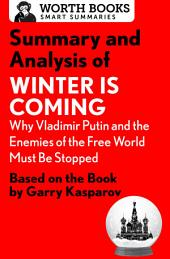 Summary and Analysis of Winter Is Coming: Why Vladimir Putin and the Enemies of the Free World Must Be Stopped: Based on the Book by Garry Kasparov