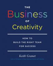 The Business of Creativity: How to Build the Right Team for Success