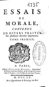 Essais de morale: contenus en divers traités sur plusieurs devoirs importans ; tome premier