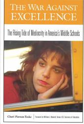 The War Against Excellence: The Rising Tide of Mediocrity in America's Middle Schools