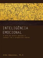 Inteligência Emocional: A arte de atrair pessoas e conduzi-las a propósitos nobres