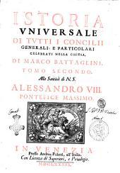 Istoria vniuersale di tutti i concilij generali, e particolari celebrati nella Chiesa, di Marco Battaglini: Volume 2
