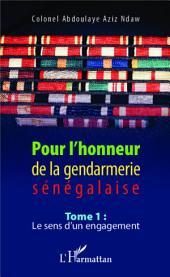 Pour l'honneur de la gendarmerie sénégalaise Tome 1: Le sens d'un engagement
