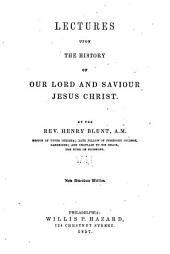 Lectures upon the history of Our Lord and Saviour Jesus Christ