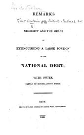 Remarks on the Necessity and the Means of Extinguishing a Large Portion of the National Debt. With notes, partly on miscellaneous topics. [By T. Bunn.]