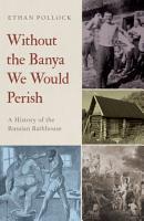 Without the Banya We Would Perish PDF