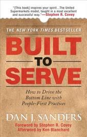 Built to Serve: How to Drive the Bottom Line with People-First Practices