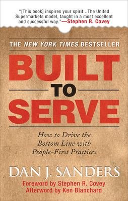 Built to Serve  How to Drive the Bottom Line with People First Practices
