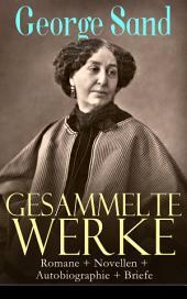 Gesammelte Werke: Romane + Novellen + Autobiographie + Briefe (Vollständige deutsche Ausgaben)