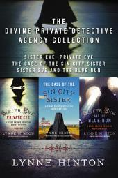 The Divine Private Detective Agency Collection: Sister Eve, Private Eye, The Case of the Sin City Sister, Sister Eve and the Blue Nun