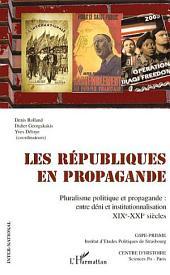 Les républiques en propagande: Pluralisme politique et propagande : entre déni et institutionnalisation - XIXe-XXIe siècles