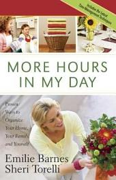 More Hours in My Day: Proven Ways to Organize Your Home, Your Family, and Yourself