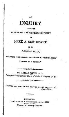 An Inquiry Into the Nature of the Sinner s Inability to Make a New Heart