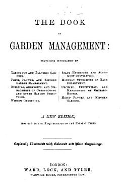 The Book of Garden Management      Beeton s Garden Management and Rural Economy   A New Edition     Copiously Illustrated with Coloured and Plain Engravings  The Editor s Preface Signed  H  P  D   PDF