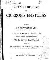 Notae criticae ad Ciceronis Epistolas: Qvibvs ad orationes VIII in Schola Torgaviensi d. VII. et X aprilis a. MDCCLXXXIX hora III pomerid. benivole avdiendas patronos et favtores invitat