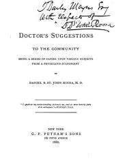 A Doctor's Suggestions to the Community: Being a Series of Papers Upon Various Subjects from a Physician's Standpoint
