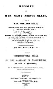 Memoir of Mrs. Mary Mercy Ellis: Wife of Rev. William Ellis, Missionary in the South Seas, and Foreign Secretary of the London Missionary Society ; Including Notices of Heathen Society, of the Details of Missionary Life, and the Remarkable Display of Divine Goodness in Severe and Protracted Afflications