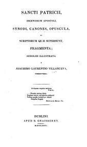 Sancti Patricii, Ibernorum apostoli, synodi, canones, opuscula, et scriptorum quae supersunt, fragmenta