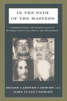 In the Path of the Masters  Understanding the Spirituality of Buddha  Confucius  Jesus  and Muhammad PDF