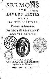Sermons sur divers textes de la Sainte Ecriture, prononcés en divers lieux, par Moyse Amyraut