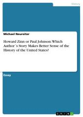 Howard Zinn or Paul Johnson: Which Author ́s Story Makes Better Sense of the History of the United States?