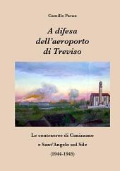 A difesa dell'aeroporto di Treviso: Le contraeree di Canizzano e Sant'Angelo sul Sile (1944-1945)