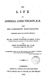 The Life of Admiral Lord Nelson, K. B. from His Lordships Manuscripts. (Abridged from the Quarto Edition.). By the Rev. James Stanier Clarke and John M'Arthur
