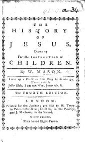 The History of Jesus. Drawn Up for the Instruction of Children. The Fourth Edition