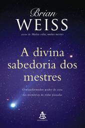 A divina sabedoria dos mestres: O transformador poder de cura das memórias de vidas passadas, Edição 2