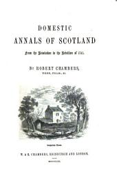 Domestic Annals of Scotland: From the Revolution to the Rebellion of 1745
